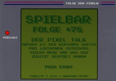 SpielBar #78 – Der Pixel Talk mit Anthem 2.0, der Nintendo Switch Pro, Lootboxen, Outriders, vielem mehr und was wir zuletzt gespielt haben