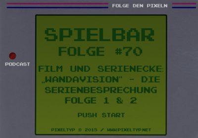 SpielBar #70 - Film und Serienecke: WandaVision - Die Serienbesprechung Folge 1 & 2