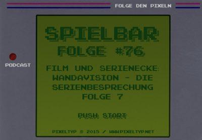 SpielBar #76 – Film und Serienecke: WandaVision – Die Serienbesprechung Folge 7