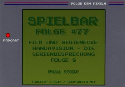 SpielBar #77 – Film und Serienecke: WandaVision – Die Serienbesprechung Folge 8