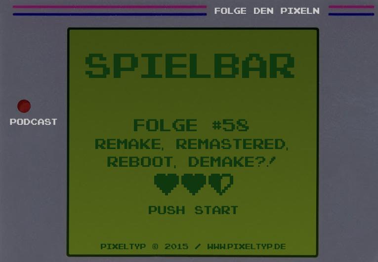 SpielBar #58 – Remake, Remastered, Reboot, Demake?!